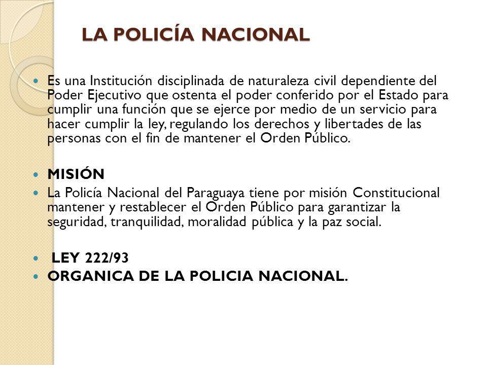 LA POLICÍA NACIONAL Es una Institución disciplinada de naturaleza civil dependiente del Poder Ejecutivo que ostenta el poder conferido por el Estado p
