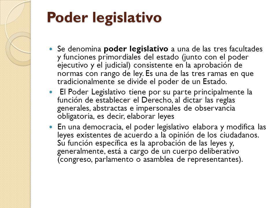 Poder legislativo Se denomina poder legislativo a una de las tres facultades y funciones primordiales del estado (junto con el poder ejecutivo y el ju
