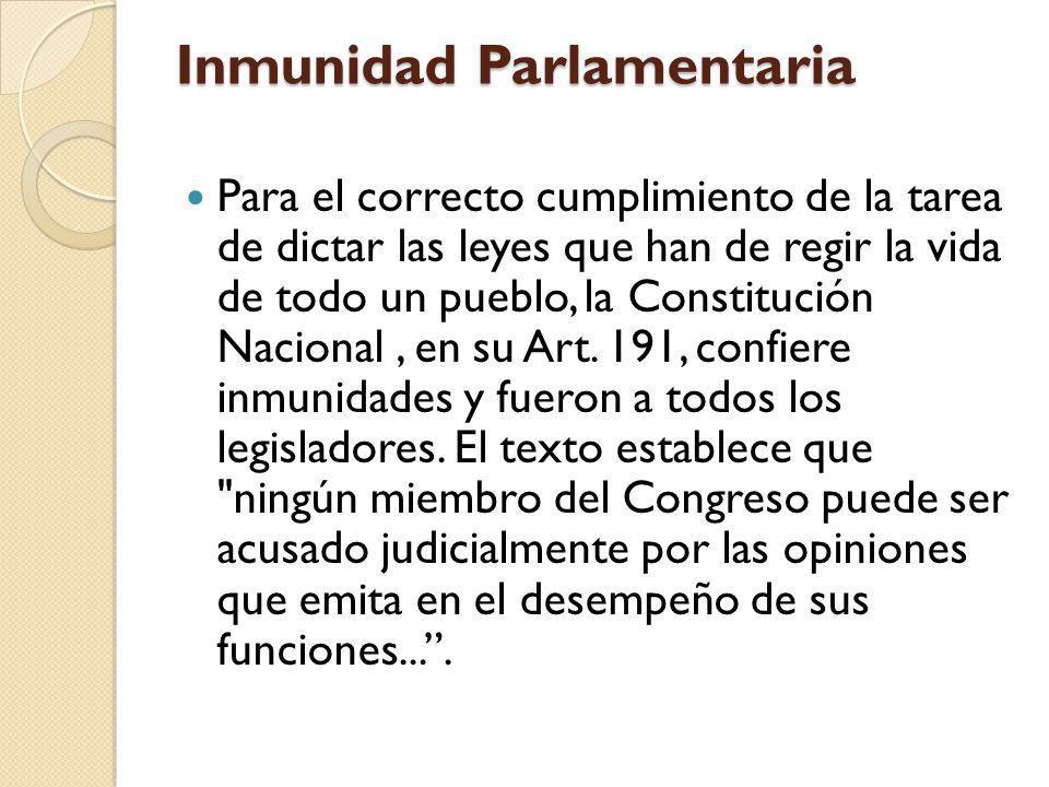 Inmunidad Parlamentaria Para el correcto cumplimiento de la tarea de dictar las leyes que han de regir la vida de todo un pueblo, la Constitución Naci