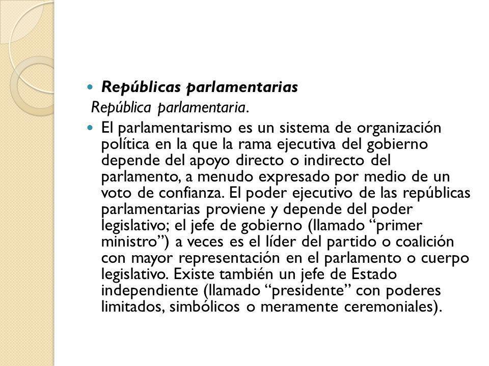 Repúblicas parlamentarias República parlamentaria. El parlamentarismo es un sistema de organización política en la que la rama ejecutiva del gobierno