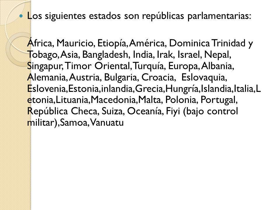 Los siguientes estados son repúblicas parlamentarias: África, Mauricio, Etiopía, América, Dominica Trinidad y Tobago, Asia, Bangladesh, India, Irak, I