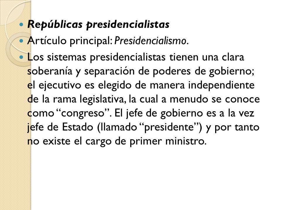 Repúblicas presidencialistas Artículo principal: Presidencialismo. Los sistemas presidencialistas tienen una clara soberanía y separación de poderes d