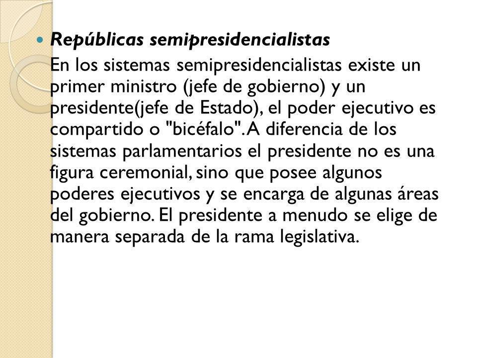 Repúblicas semipresidencialistas En los sistemas semipresidencialistas existe un primer ministro (jefe de gobierno) y un presidente(jefe de Estado), e