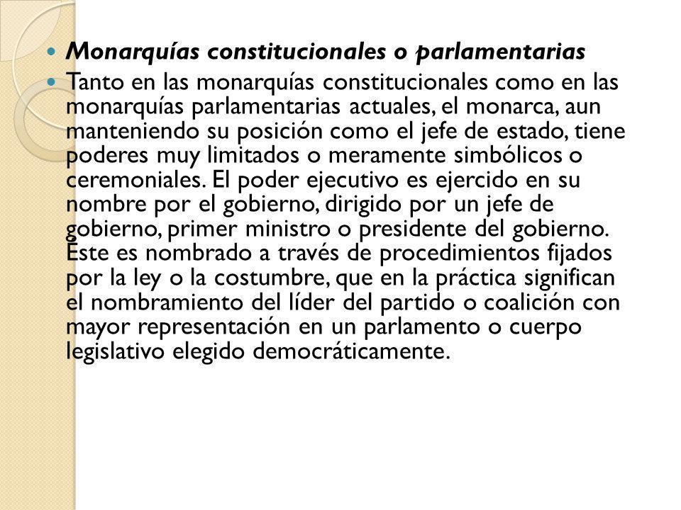 Monarquías constitucionales o parlamentarias Tanto en las monarquías constitucionales como en las monarquías parlamentarias actuales, el monarca, aun