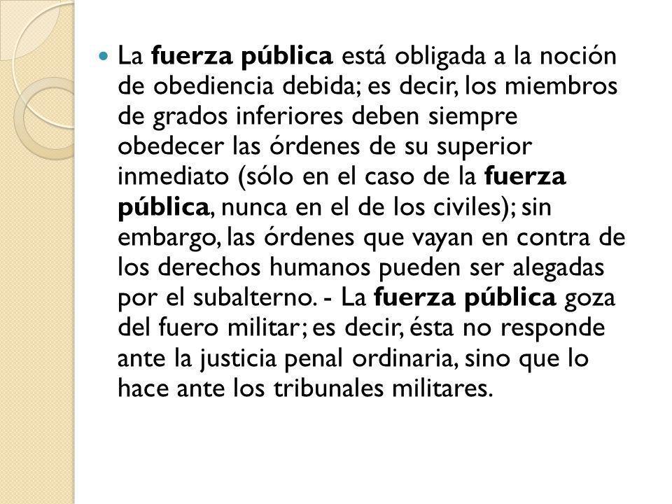 CAPÍTULO V: DE LA FUERZA PUBLICA CAPÍTULO V: DE LA FUERZA PUBLICA Artículo 172: DE LA COMPOSICION La Fuerza Pública está integrada, en forma exclusiva, por las fuerza militares y policiales.
