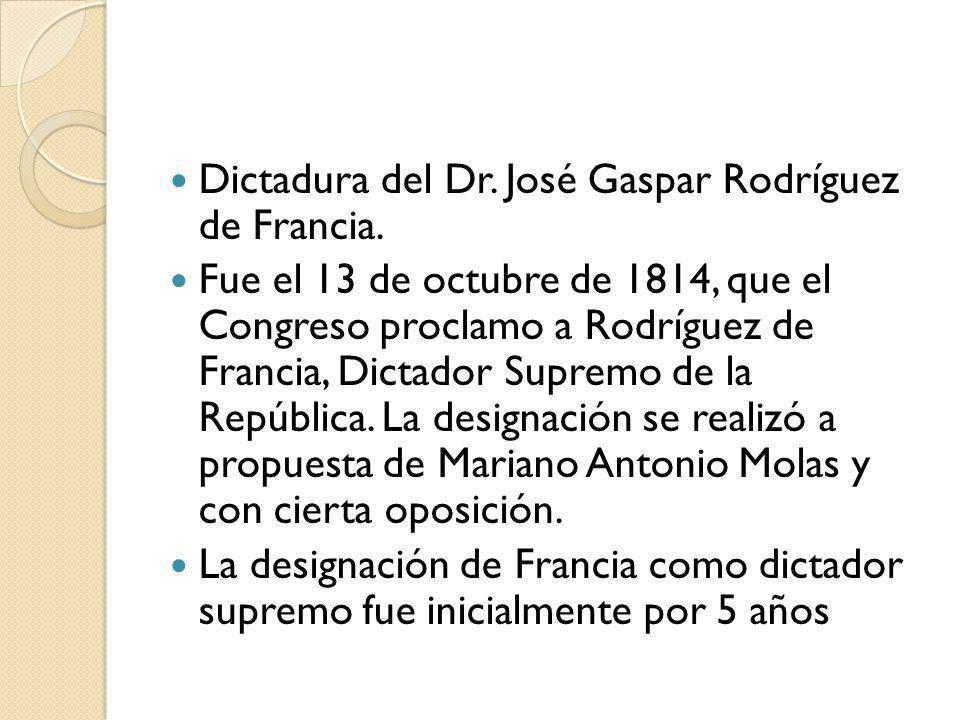 Dictadura del Dr. José Gaspar Rodríguez de Francia. Fue el 13 de octubre de 1814, que el Congreso proclamo a Rodríguez de Francia, Dictador Supremo de