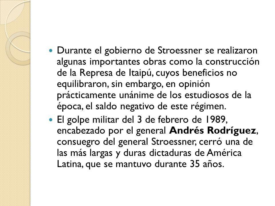Durante el gobierno de Stroessner se realizaron algunas importantes obras como la construcción de la Represa de Itaipú, cuyos beneficios no equilibrar