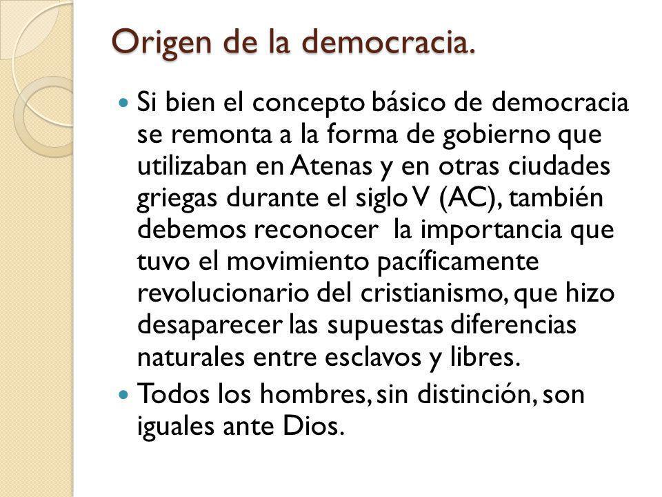 Origen de la democracia. Si bien el concepto básico de democracia se remonta a la forma de gobierno que utilizaban en Atenas y en otras ciudades grieg