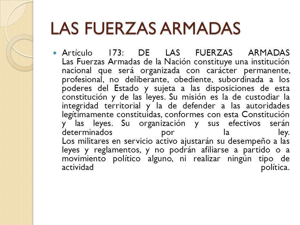 LAS FUERZAS ARMADAS Artículo 173: DE LAS FUERZAS ARMADAS Las Fuerzas Armadas de la Nación constituye una institución nacional que será organizada con