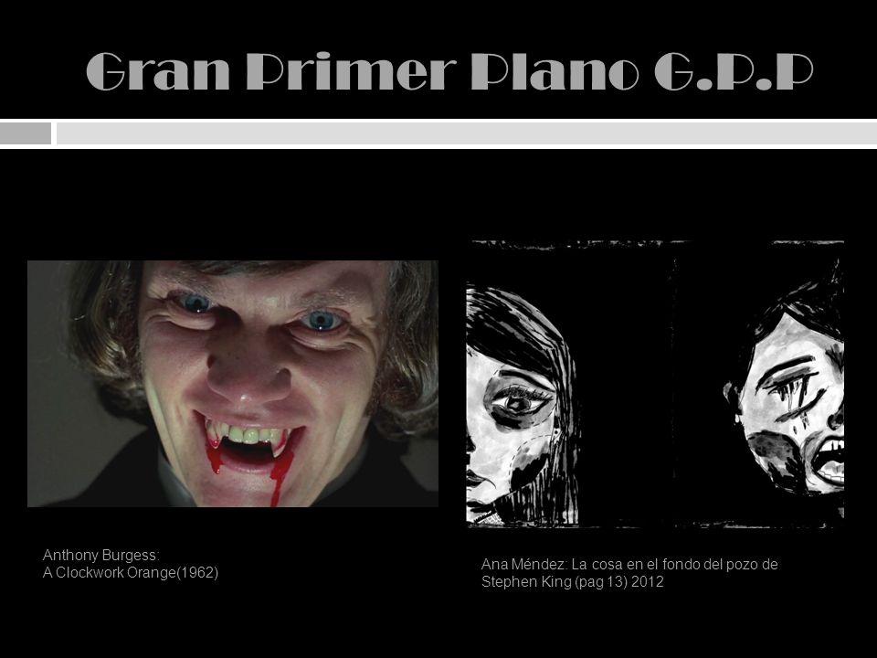 Gran Primer Plano G.P.P Ana Méndez: La cosa en el fondo del pozo de Stephen King (pag 13) 2012 Anthony Burgess: A Clockwork Orange(1962)