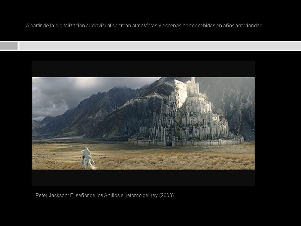 A partir de la digitalización audiovisual se crean atmosferas y escenas no concebidas en años anterioridad. Peter Jackson: El señor de los Anillos el