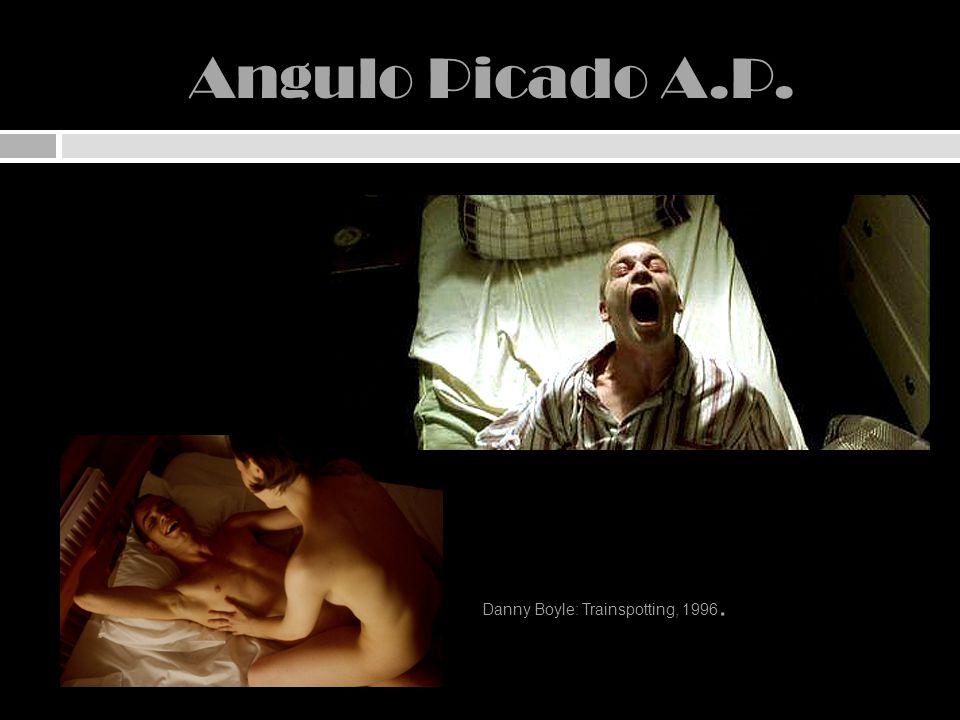 Angulo Picado A.P. Danny Boyle: Trainspotting, 1996.