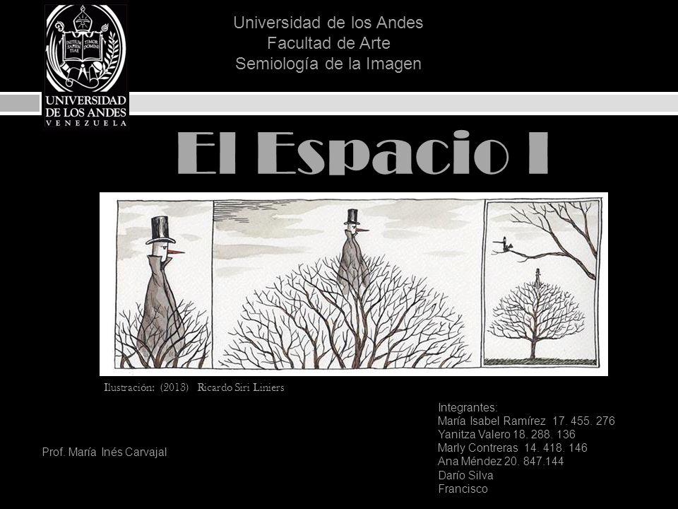 El Espacio I Ilustración: (2013) Ricardo Siri Liniers Universidad de los Andes Facultad de Arte Semiología de la Imagen Prof. María Inés Carvajal Inte