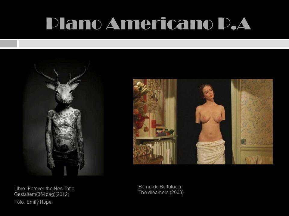 Plano Americano P.A Libro- Forever the New Tatto Gestaltem(364pag)(2012) Foto: Emily Hope Bernardo Bertolucci: The dreamers (2003)