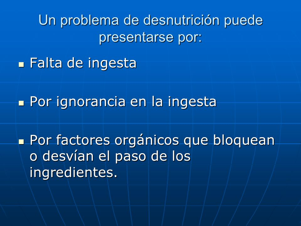Un problema de desnutrición puede presentarse por: Falta de ingesta Falta de ingesta Por ignorancia en la ingesta Por ignorancia en la ingesta Por fac