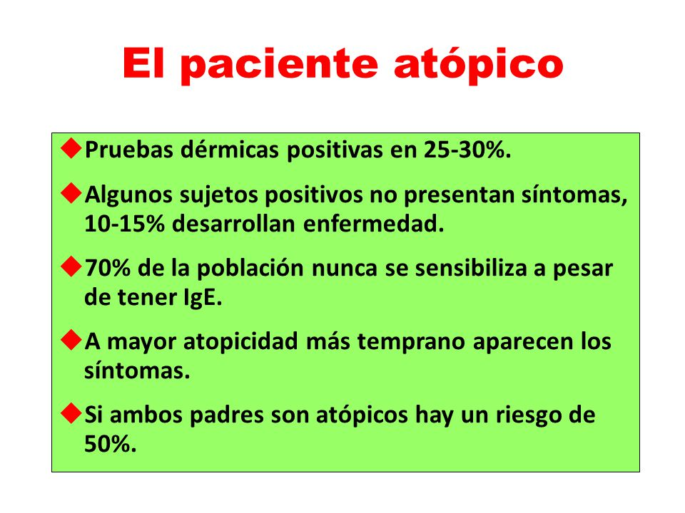 El paciente atópico Pruebas dérmicas positivas en 25-30%. Algunos sujetos positivos no presentan síntomas, 10-15% desarrollan enfermedad. 70% de la po