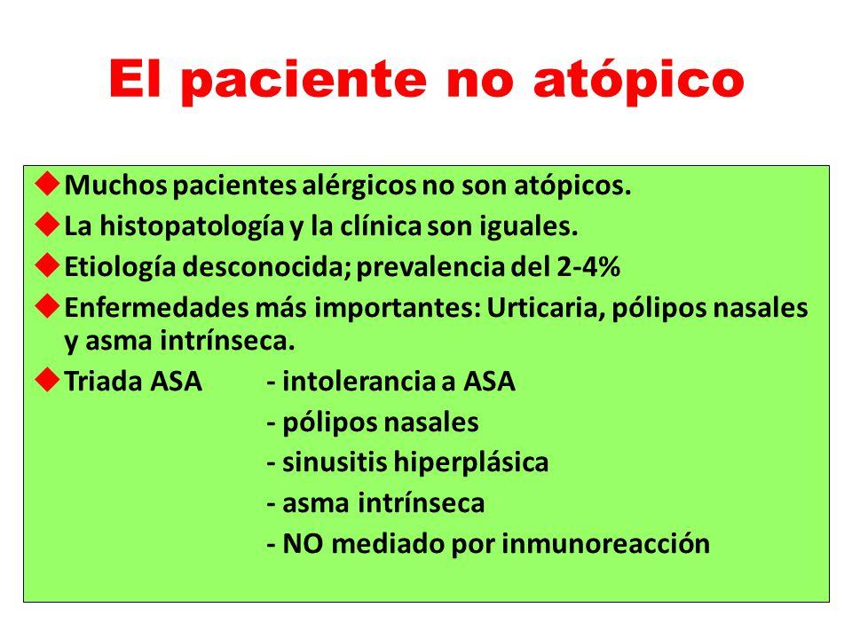 El paciente no atópico Muchos pacientes alérgicos no son atópicos. La histopatología y la clínica son iguales. Etiología desconocida; prevalencia del