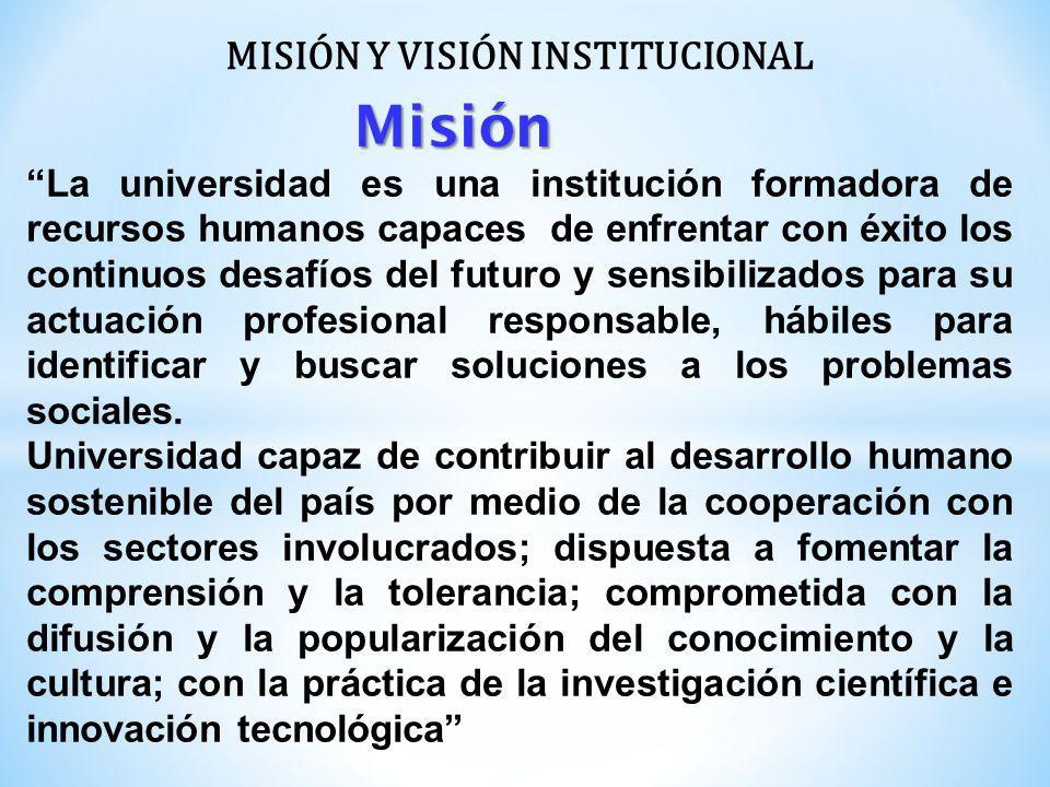 Misión La universidad es una institución formadora de recursos humanos capaces de enfrentar con éxito los continuos desafíos del futuro y sensibilizados para su actuación profesional responsable, hábiles para identificar y buscar soluciones a los problemas sociales.