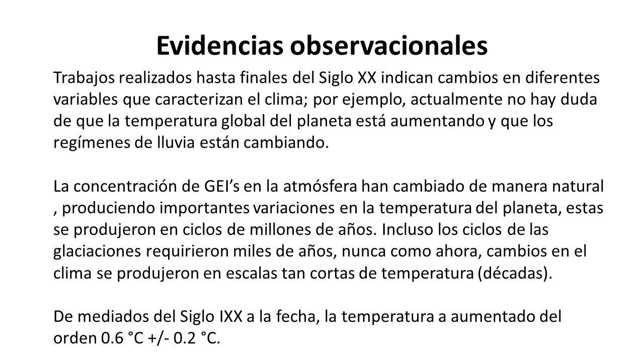Evidencias observacionales Trabajos realizados hasta finales del Siglo XX indican cambios en diferentes variables que caracterizan el clima; por ejemplo, actualmente no hay duda de que la temperatura global del planeta está aumentando y que los regímenes de lluvia están cambiando.