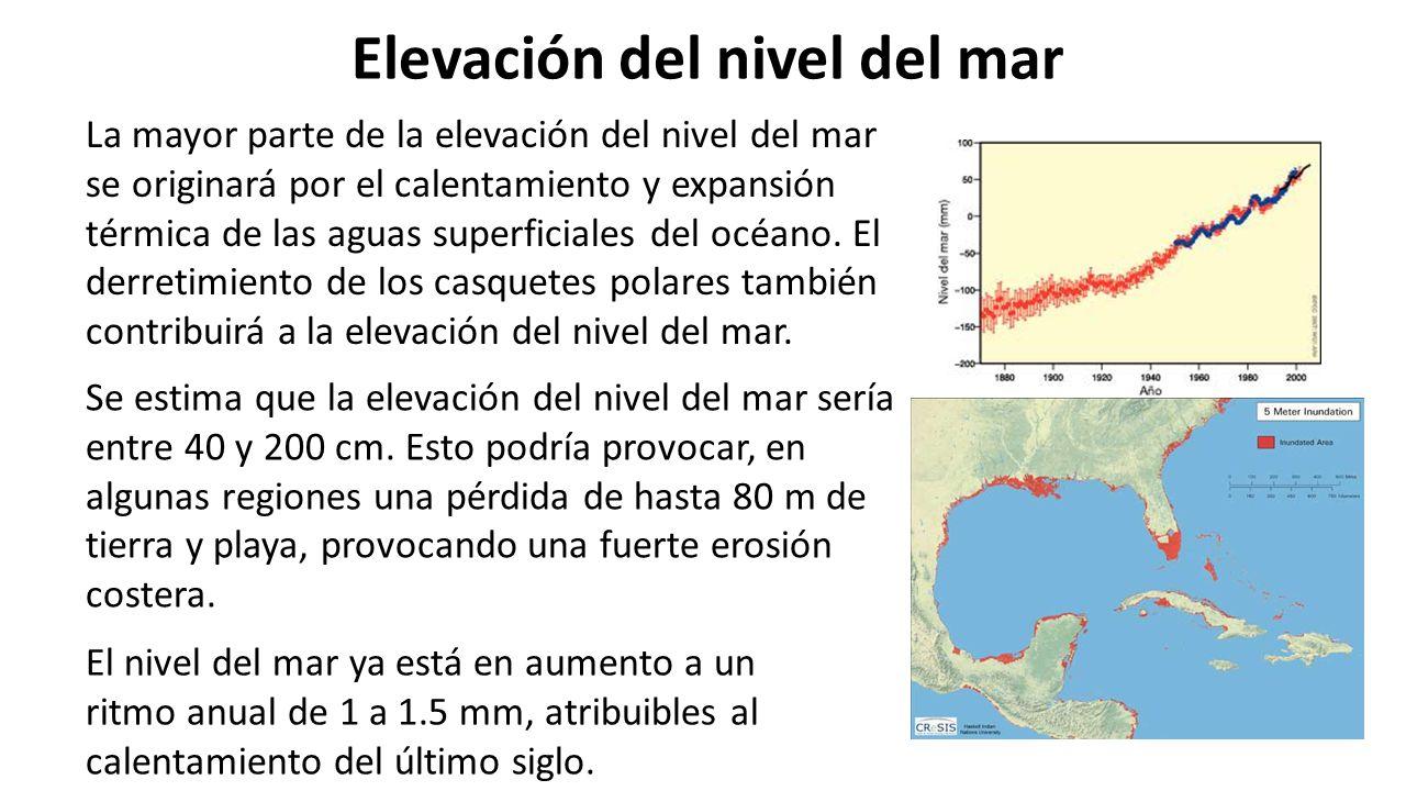 Elevación del nivel del mar La mayor parte de la elevación del nivel del mar se originará por el calentamiento y expansión térmica de las aguas superficiales del océano.