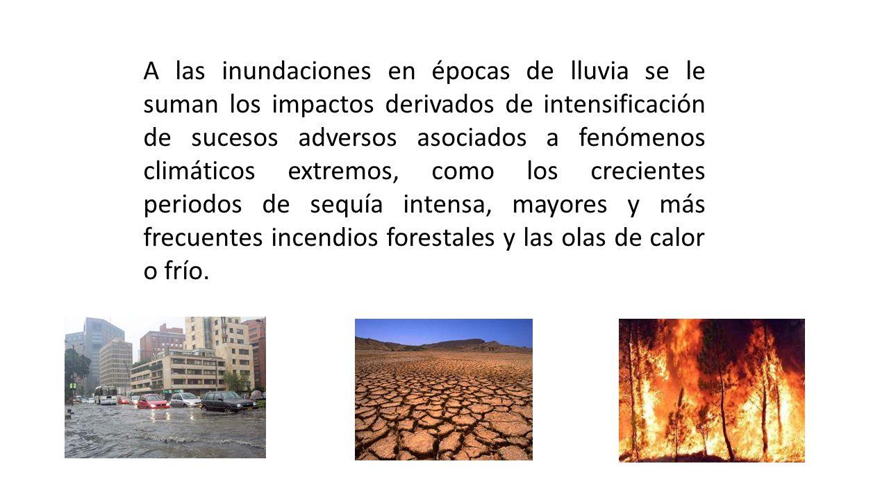 A las inundaciones en épocas de lluvia se le suman los impactos derivados de intensificación de sucesos adversos asociados a fenómenos climáticos extr
