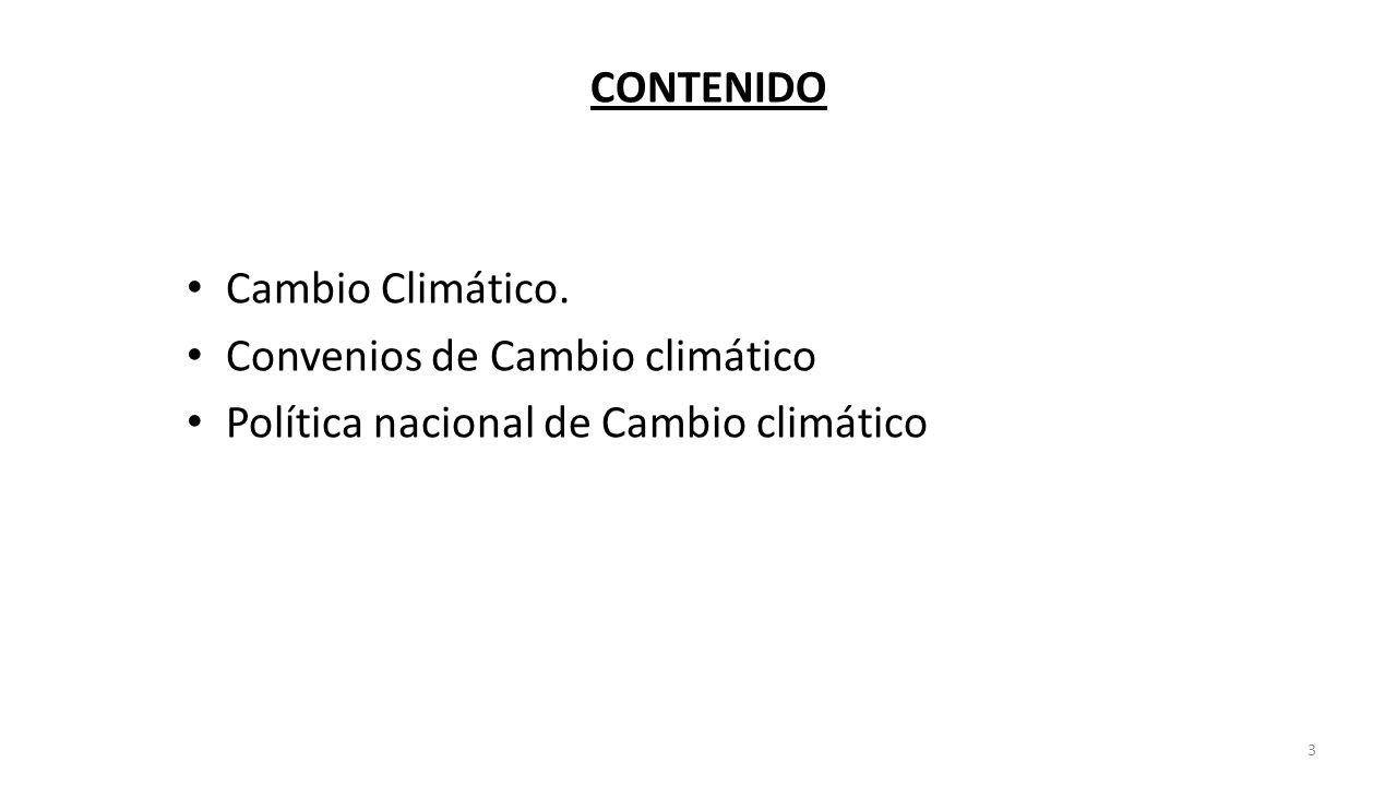 CONTENIDO Cambio Climático. Convenios de Cambio climático Política nacional de Cambio climático 3