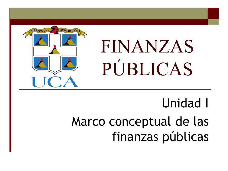 FINANZAS PÚBLICAS Unidad I Marco conceptual de las finanzas públicas