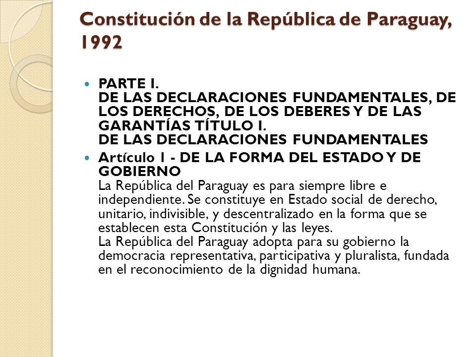 Constitución de la República de Paraguay, 1992 PARTE I. DE LAS DECLARACIONES FUNDAMENTALES, DE LOS DERECHOS, DE LOS DEBERES Y DE LAS GARANTÍAS TÍTULO