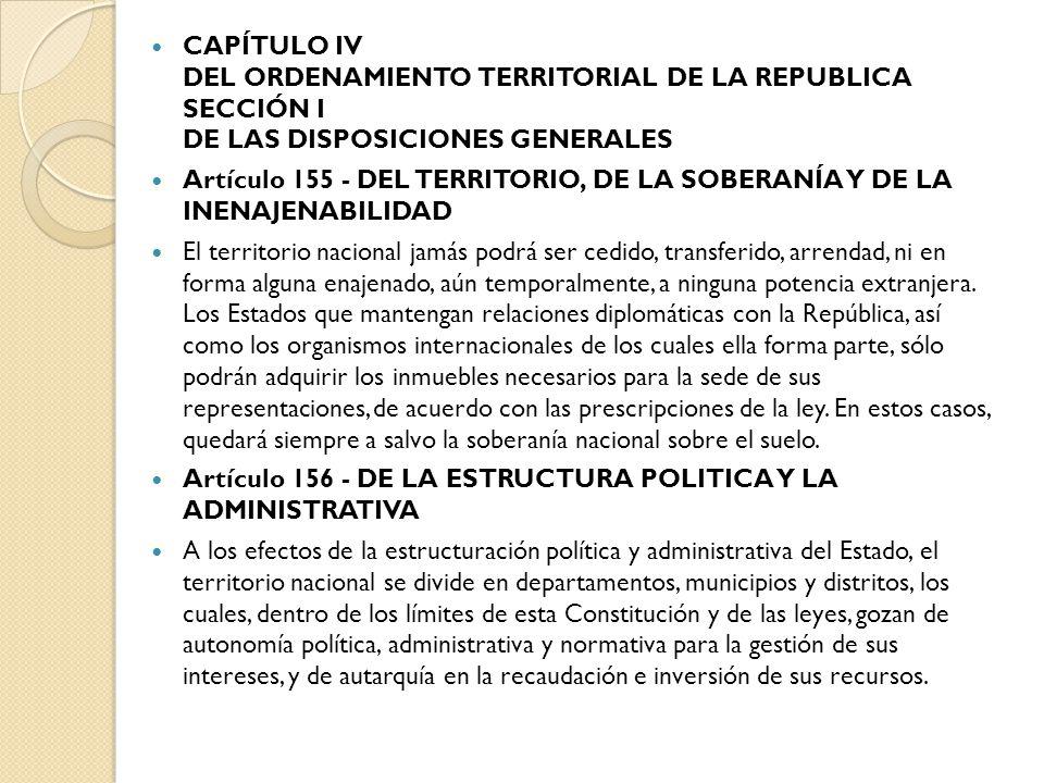 CAPÍTULO IV DEL ORDENAMIENTO TERRITORIAL DE LA REPUBLICA SECCIÓN I DE LAS DISPOSICIONES GENERALES Artículo 155 - DEL TERRITORIO, DE LA SOBERANÍA Y DE