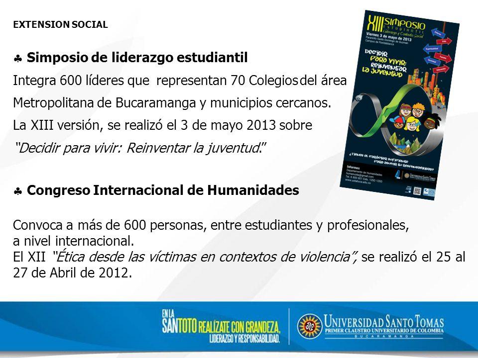 EXTENSION SOCIAL Simposio de liderazgo estudiantil Integra 600 líderes que representan 70 Colegiosdel área Metropolitana de Bucaramanga y municipios cercanos.