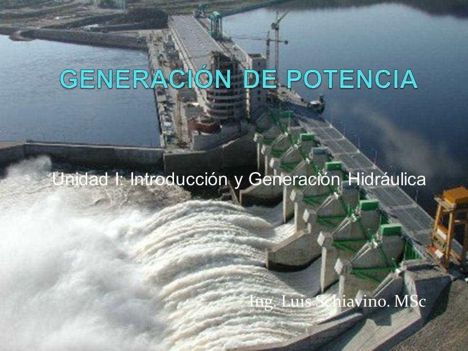 Unidad I: Introducción y Generación Hidráulica Ing. Luis Schiavino. MSc