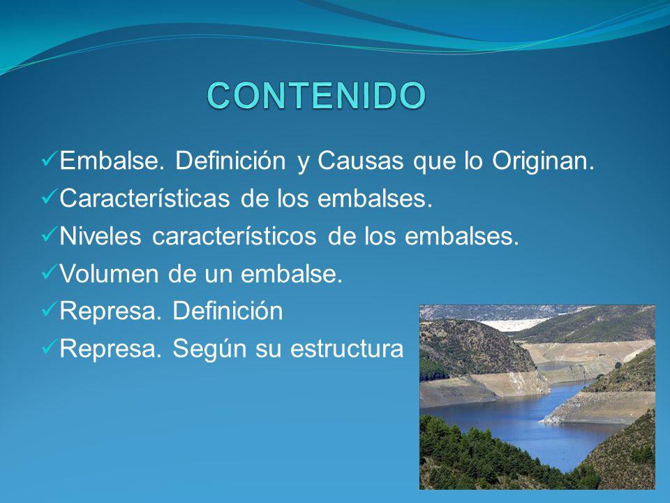Embalse. Definición y Causas que lo Originan. Características de los embalses. Niveles característicos de los embalses. Volumen de un embalse. Represa