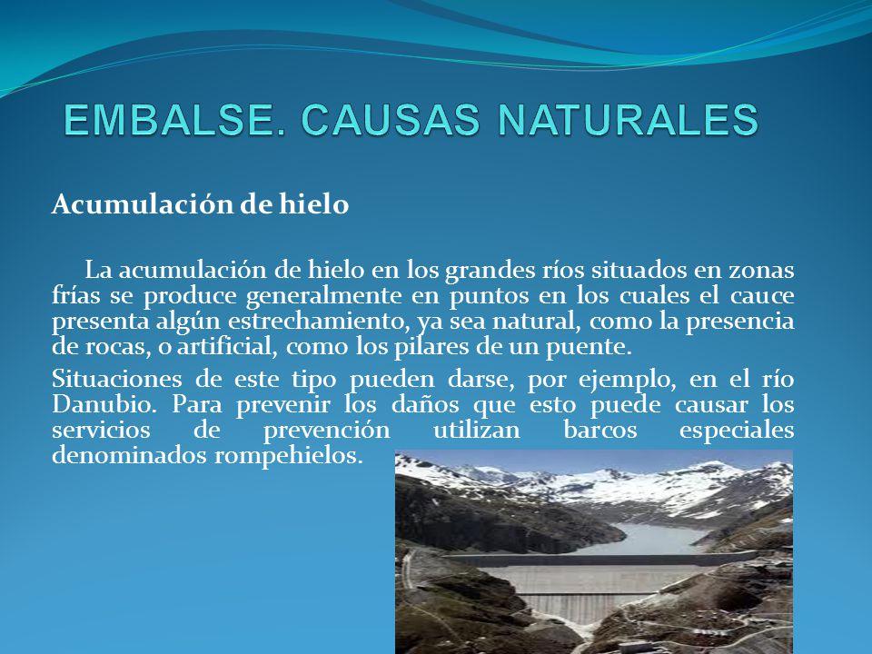 Acumulación de hielo La acumulación de hielo en los grandes ríos situados en zonas frías se produce generalmente en puntos en los cuales el cauce pres