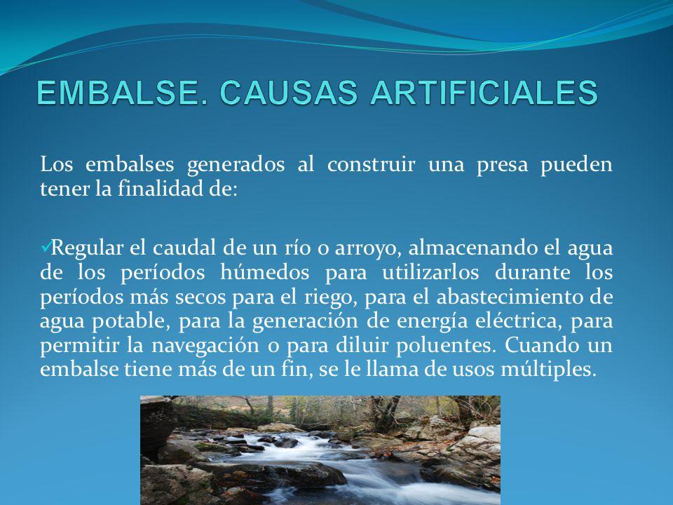 Los embalses generados al construir una presa pueden tener la finalidad de: Regular el caudal de un río o arroyo, almacenando el agua de los períodos
