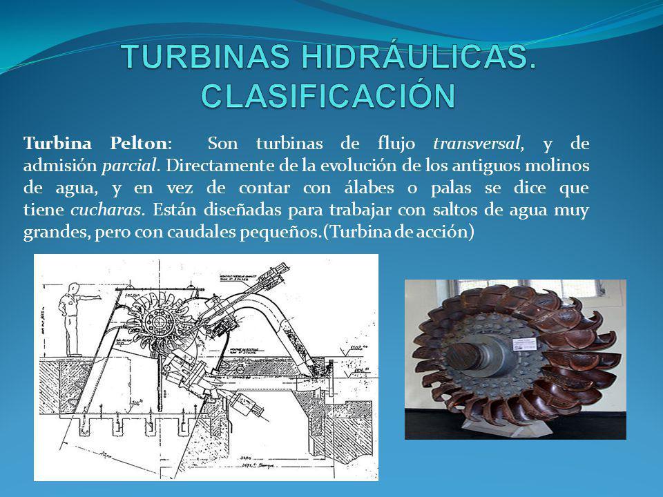 Turbina Pelton: Son turbinas de flujo transversal, y de admisión parcial. Directamente de la evolución de los antiguos molinos de agua, y en vez de co