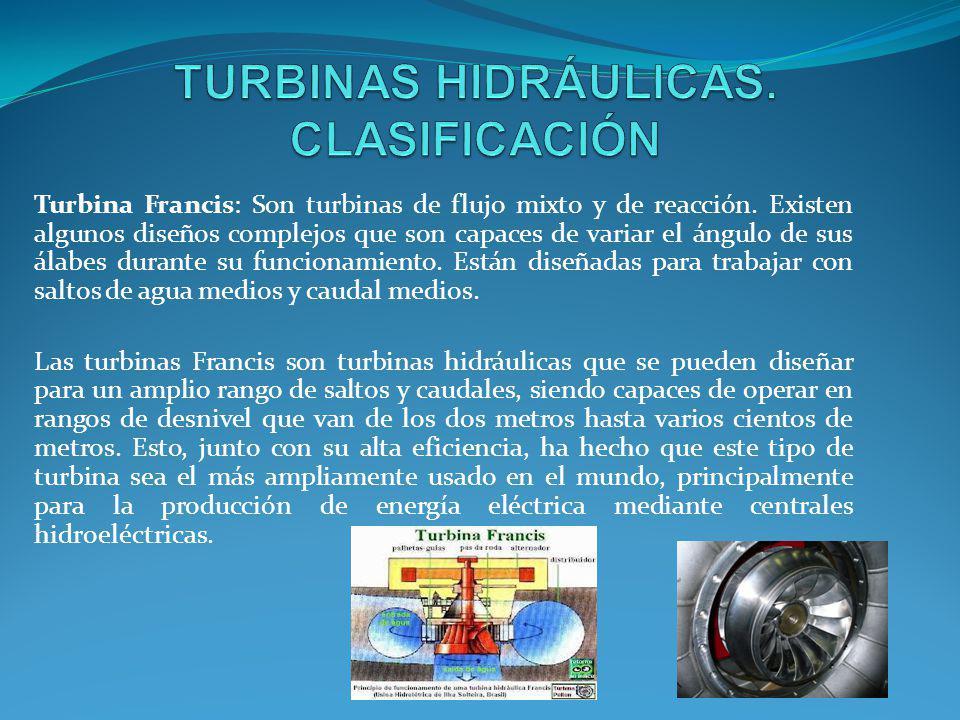 Turbina Francis: Son turbinas de flujo mixto y de reacción. Existen algunos diseños complejos que son capaces de variar el ángulo de sus álabes durant