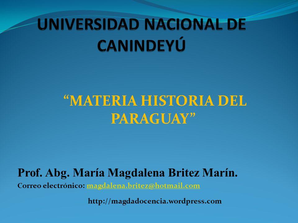 MATERIA HISTORIA DEL PARAGUAY Prof. Abg. María Magdalena Britez Marín. Correo electrónico: magdalena.britez@hotmail.commagdalena.britez@hotmail.com ht
