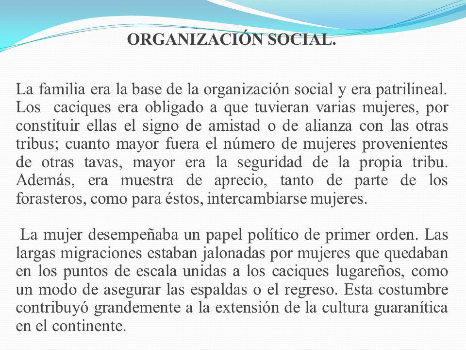 ORGANIZACIÓN SOCIAL. La familia era la base de la organización social y era patrilineal. Los caciques era obligado a que tuvieran varias mujeres, por
