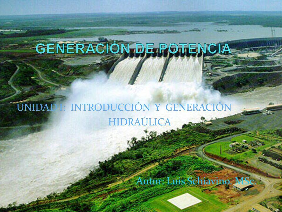 UNIDAD I: INTRODUCCIÓN Y GENERACIÓN HIDRAÚLICA Autor: Luis Schiavino. MSc.
