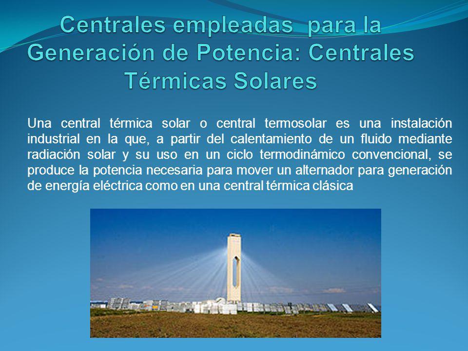 Una central térmica solar o central termosolar es una instalación industrial en la que, a partir del calentamiento de un fluido mediante radiación solar y su uso en un ciclo termodinámico convencional, se produce la potencia necesaria para mover un alternador para generación de energía eléctrica como en una central térmica clásica