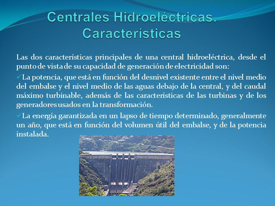 Las dos características principales de una central hidroeléctrica, desde el punto de vista de su capacidad de generación de electricidad son: La poten