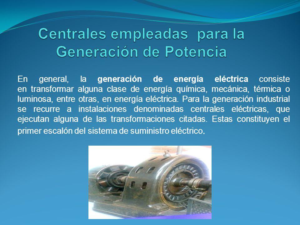 En general, la generación de energía eléctrica consiste en transformar alguna clase de energía química, mecánica, térmica o luminosa, entre otras, en