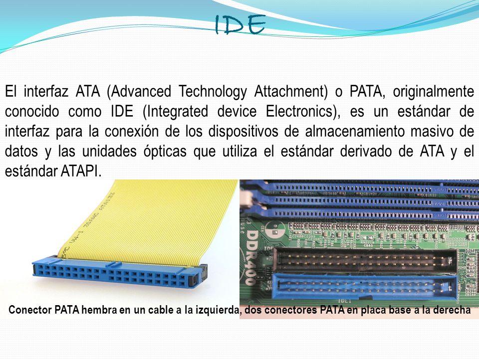 IDE El interfaz ATA (Advanced Technology Attachment) o PATA, originalmente conocido como IDE (Integrated device Electronics), es un estándar de interf