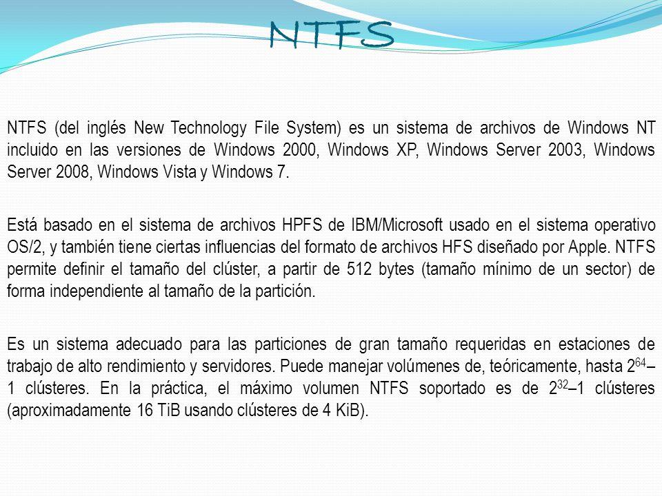 NTFS NTFS (del inglés New Technology File System) es un sistema de archivos de Windows NT incluido en las versiones de Windows 2000, Windows XP, Windo