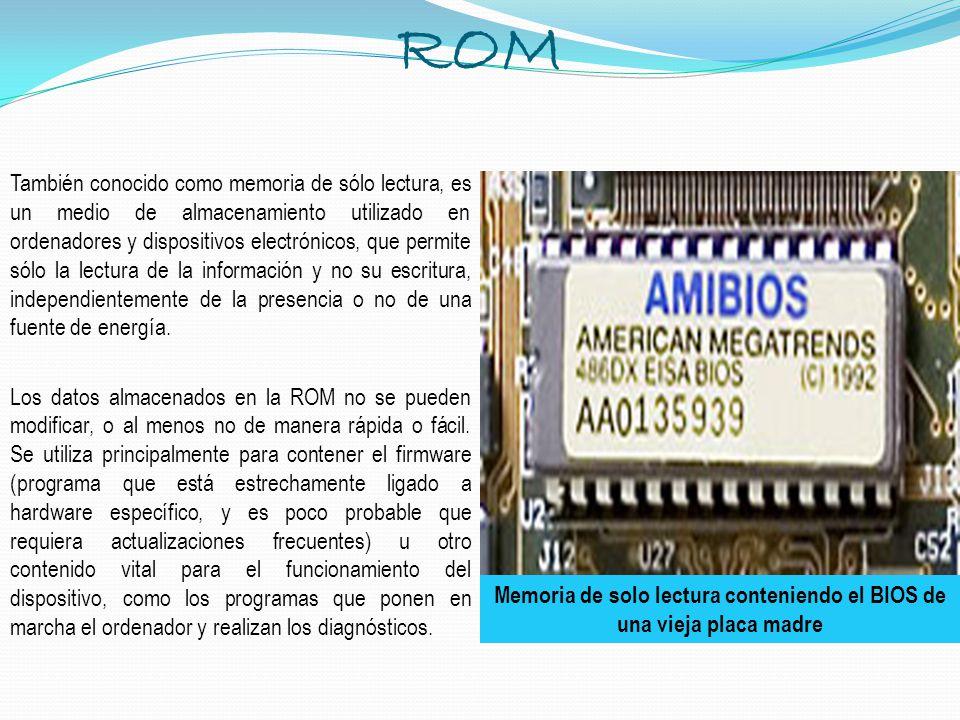 Memoria de solo lectura conteniendo el BIOS de una vieja placa madre ROM También conocido como memoria de sólo lectura, es un medio de almacenamiento