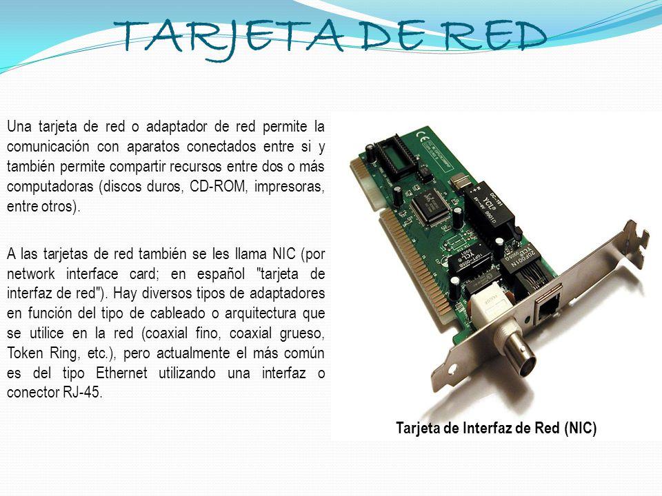 TARJETA DE RED Una tarjeta de red o adaptador de red permite la comunicación con aparatos conectados entre si y también permite compartir recursos ent