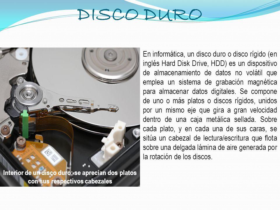DISCO DURO En informática, un disco duro o disco rígido (en inglés Hard Disk Drive, HDD) es un dispositivo de almacenamiento de datos no volátil que e
