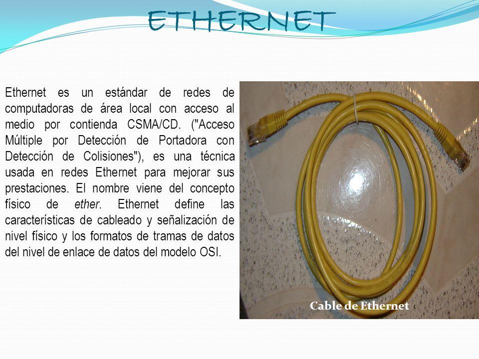 ETHERNET Ethernet es un estándar de redes de computadoras de área local con acceso al medio por contienda CSMA/CD. (