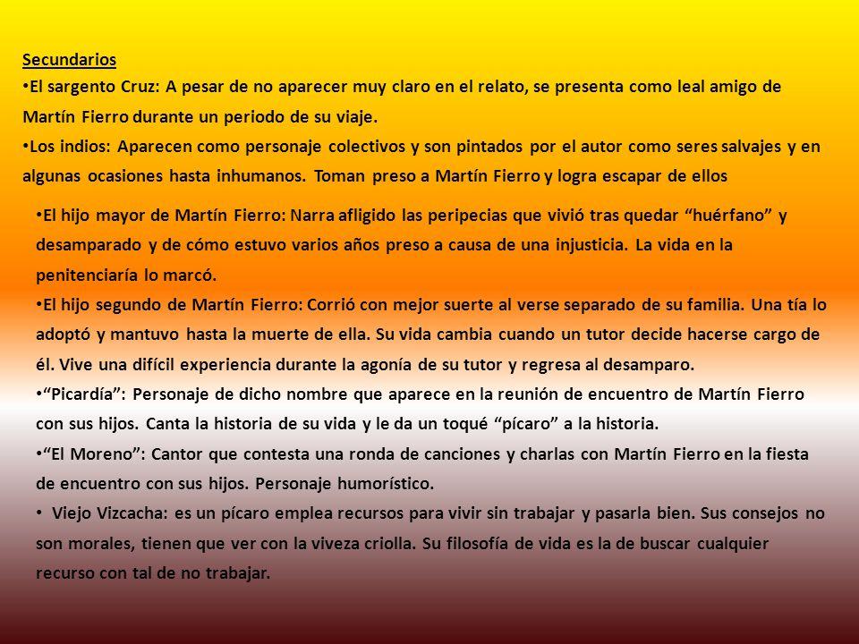 Secundarios El sargento Cruz: A pesar de no aparecer muy claro en el relato, se presenta como leal amigo de Martín Fierro durante un periodo de su via