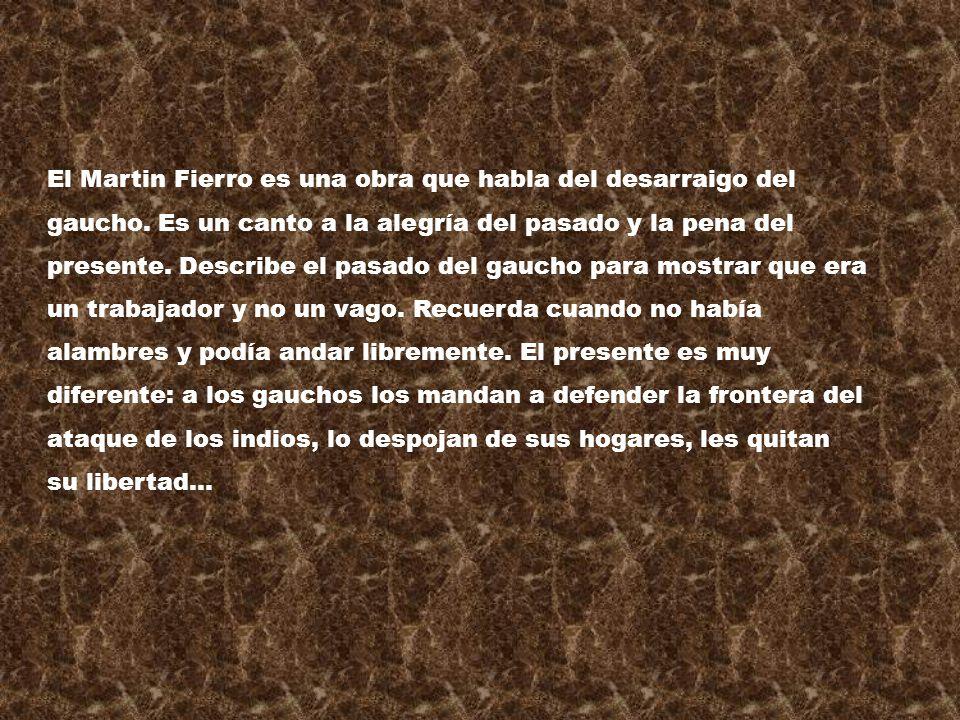 Leopoldo Lugones sostuvo que Martín Fierro es un personaje épico, lo elevo a Héroe – Literario.